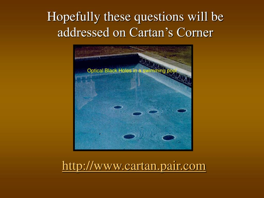 Hopefully these questions will be addressed on Cartan's Corner