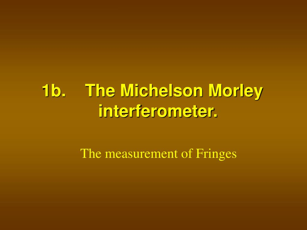 1b.    The Michelson Morley interferometer.