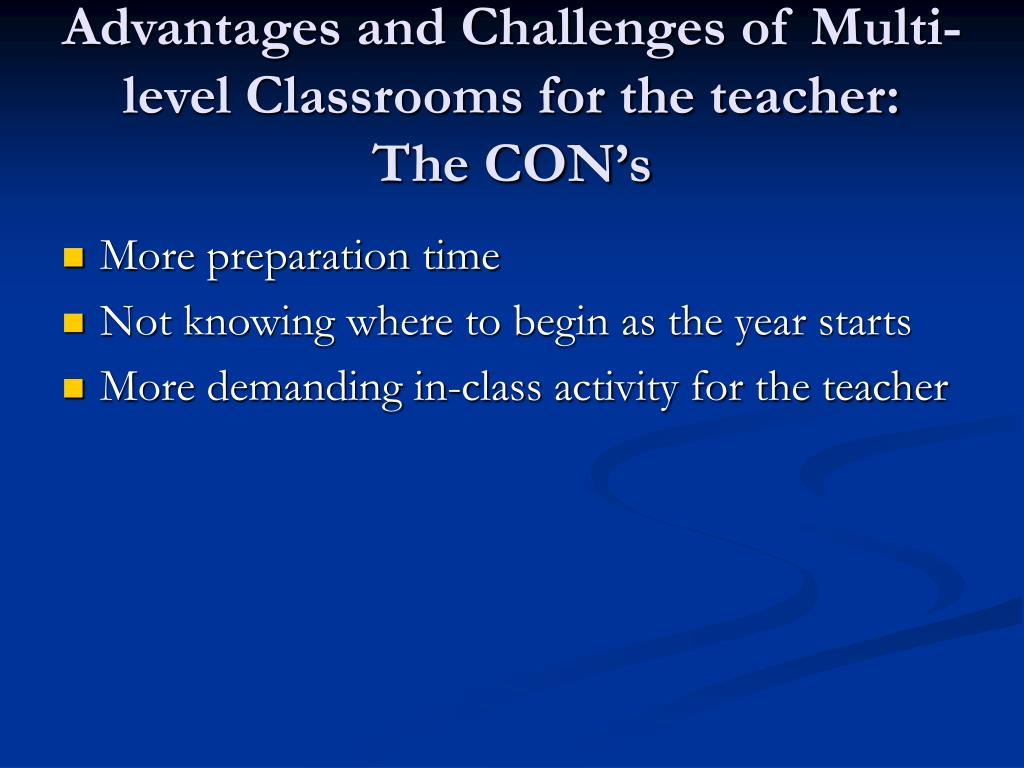 Advantages and Challenges of Multi-level Classrooms for the teacher:  The CON's
