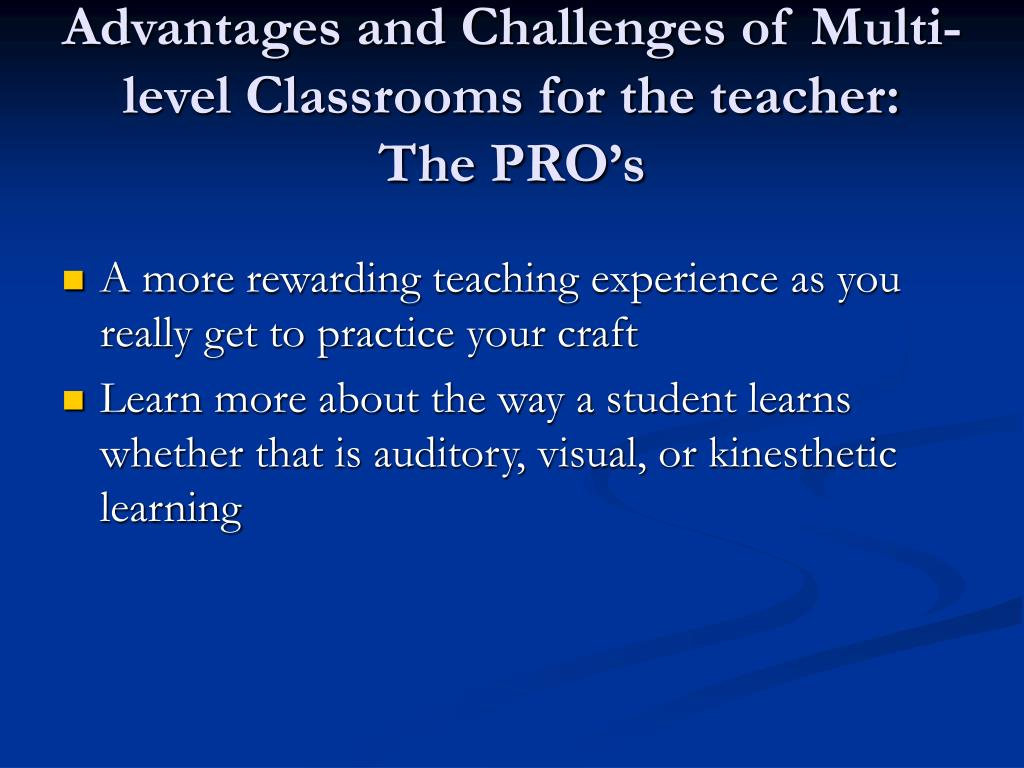 Advantages and Challenges of Multi-level Classrooms for the teacher:  The PRO's