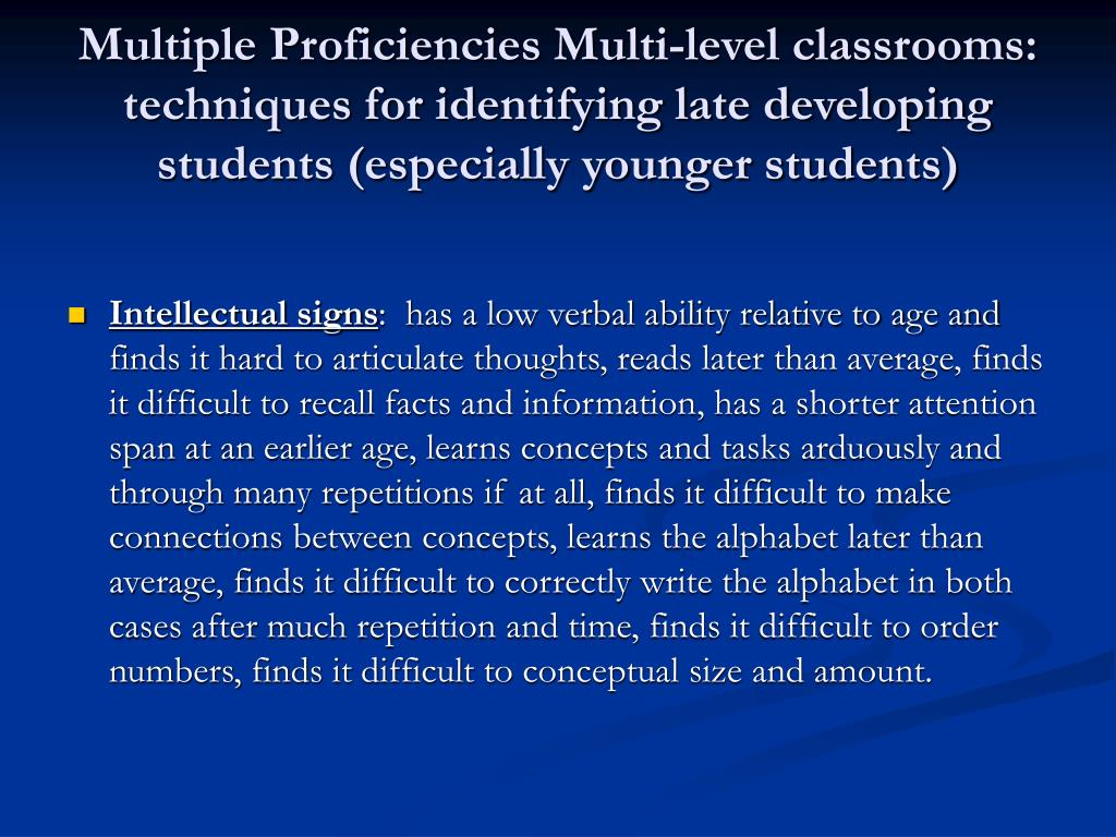 Multiple Proficiencies Multi-level classrooms:  techniques for identifying late developing students (especially younger students)