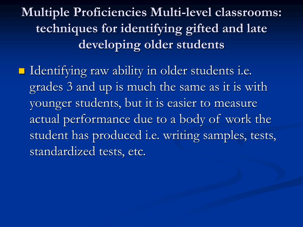 Multiple Proficiencies Multi-level classrooms:  techniques for identifying gifted and late developing older students