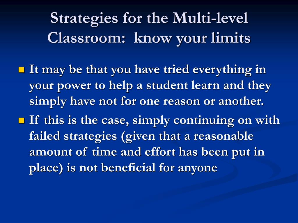 Strategies for the Multi-level Classroom:  know your limits