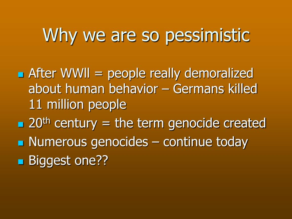Why we are so pessimistic