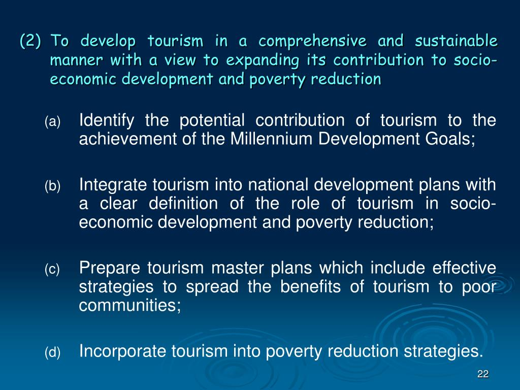 (2)	To develop tourism in a comprehensive and sustainable manner with a view to expanding its contribution to socio-economic development and poverty reduction