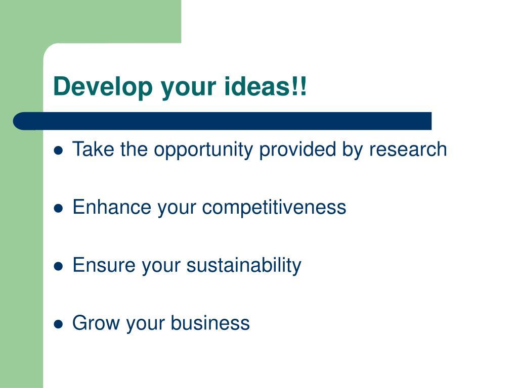 Develop your ideas!!