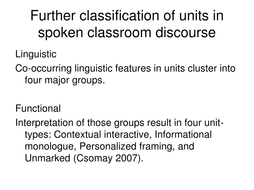 Further classification of units in spoken classroom discourse
