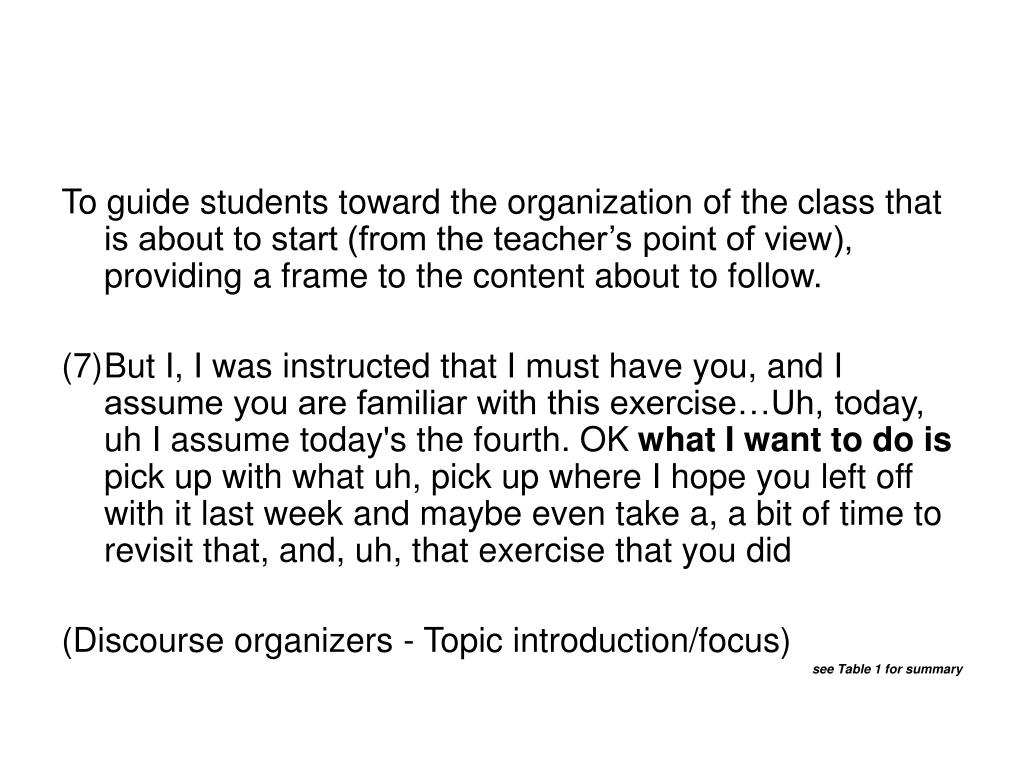 To guide students toward the organization of the class that is about to start (from the teacher's point of view), providing a frame to the content about to follow.