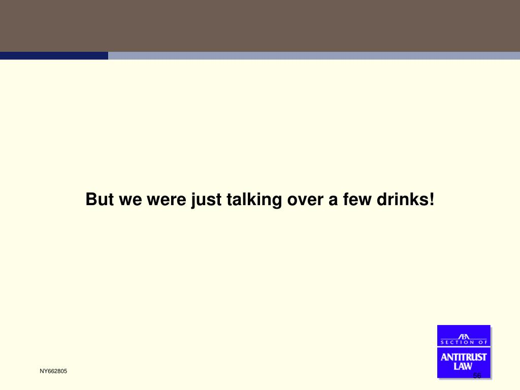 But we were just talking over a few drinks!