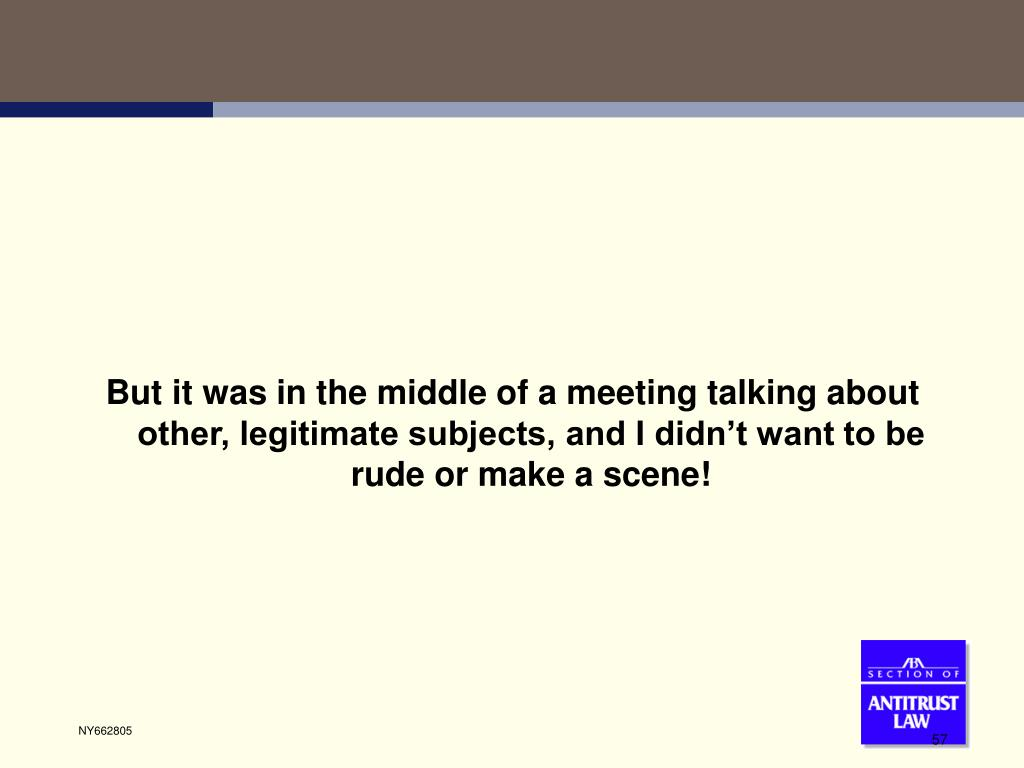 But it was in the middle of a meeting talking about other, legitimate subjects, and I didn't want to be rude or make a scene!