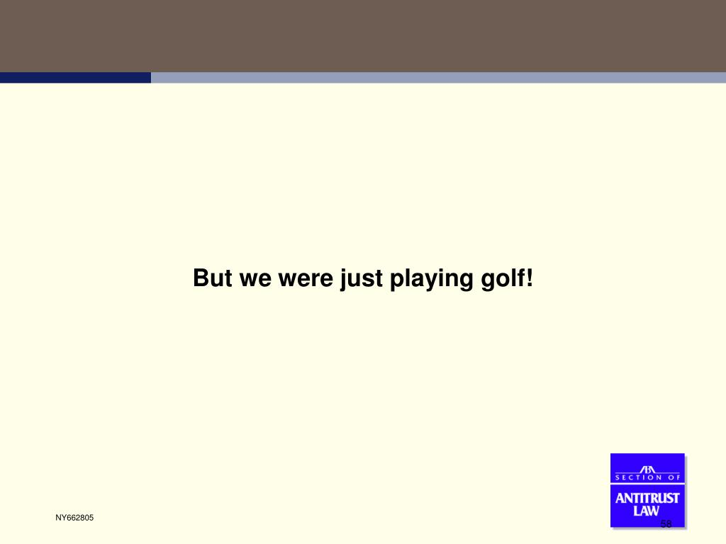 But we were just playing golf!