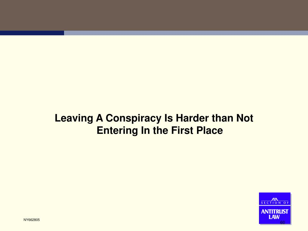 Leaving A Conspiracy Is Harder than Not Entering In the First Place