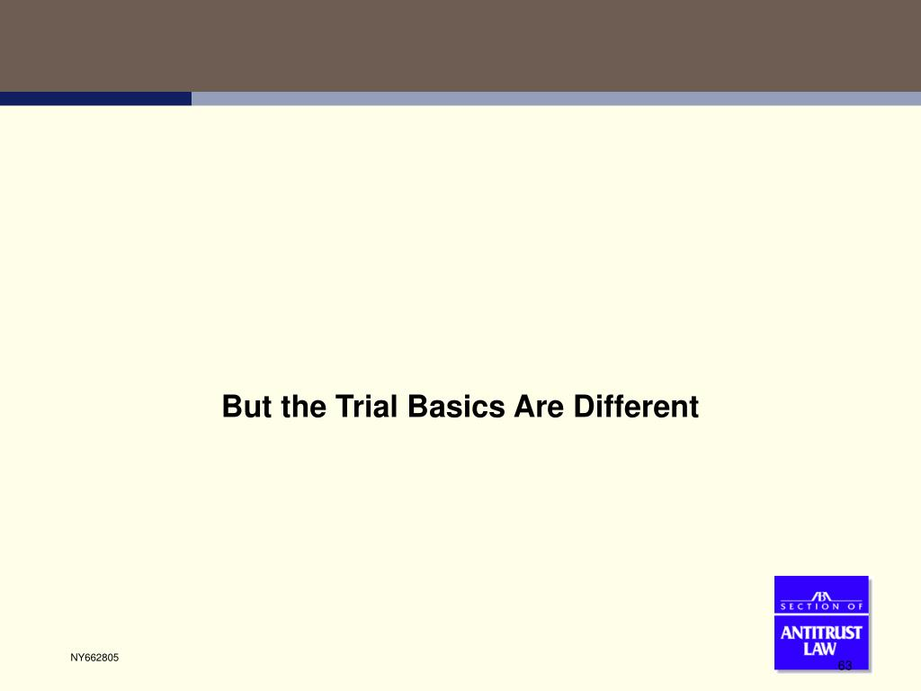 But the Trial Basics Are Different