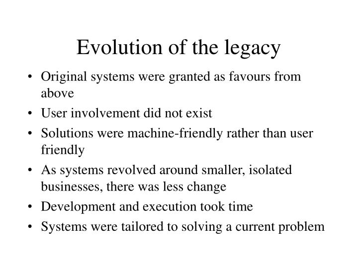 Evolution of the legacy