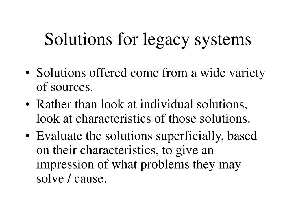 Solutions for legacy systems