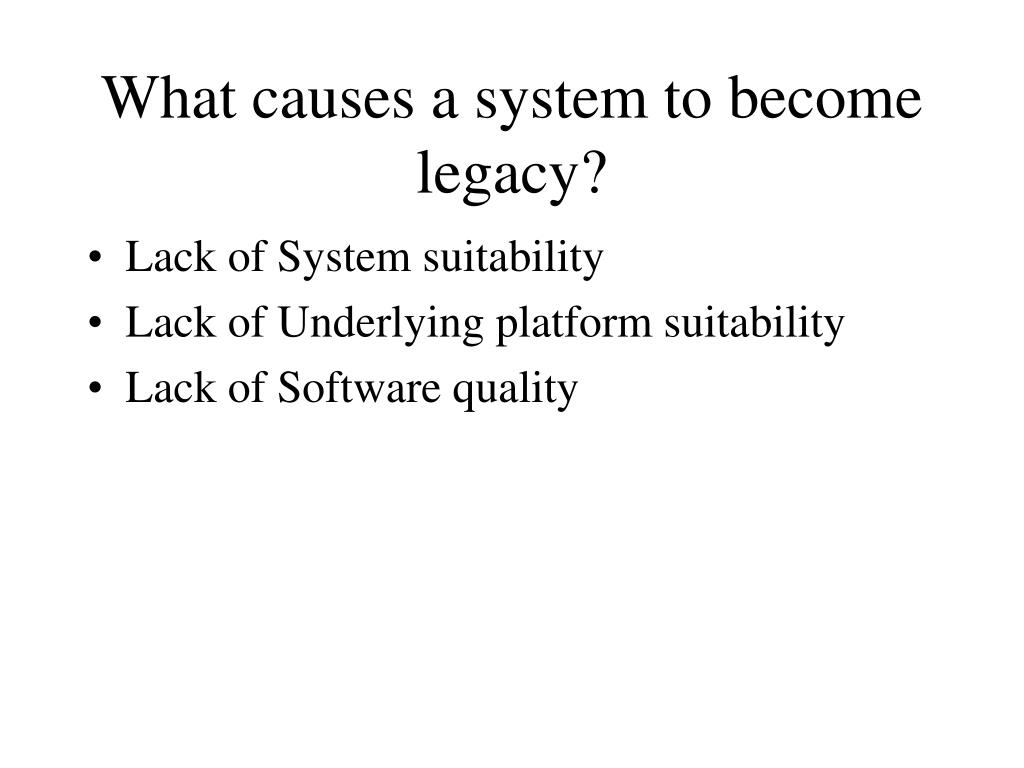 What causes a system to become legacy?