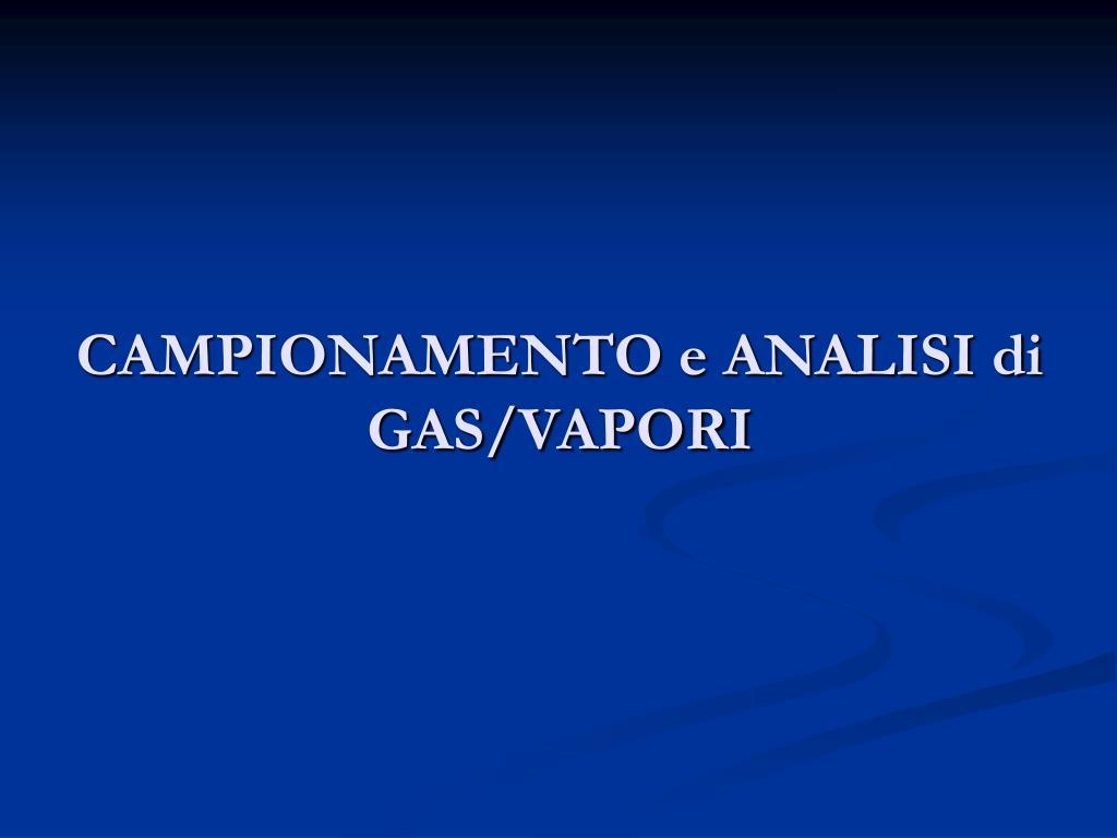 CAMPIONAMENTO e ANALISI di GAS/VAPORI