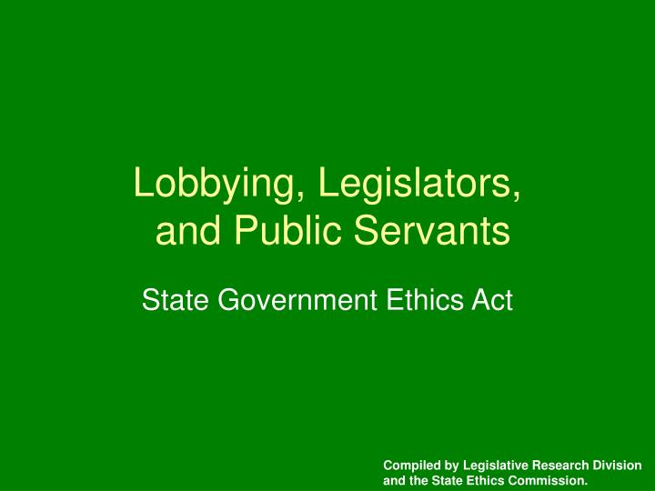 Lobbying legislators and public servants l.jpg