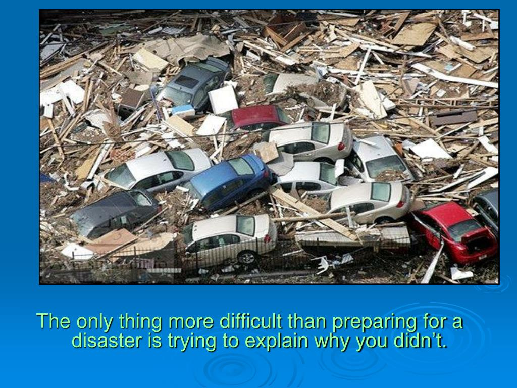 The only thing more difficult than preparing for a disaster is trying to explain why you didn't.