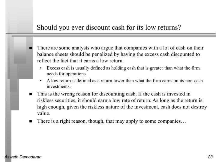 Should you ever discount cash for its low returns?
