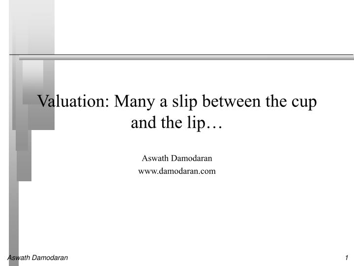 Valuation many a slip between the cup and the lip