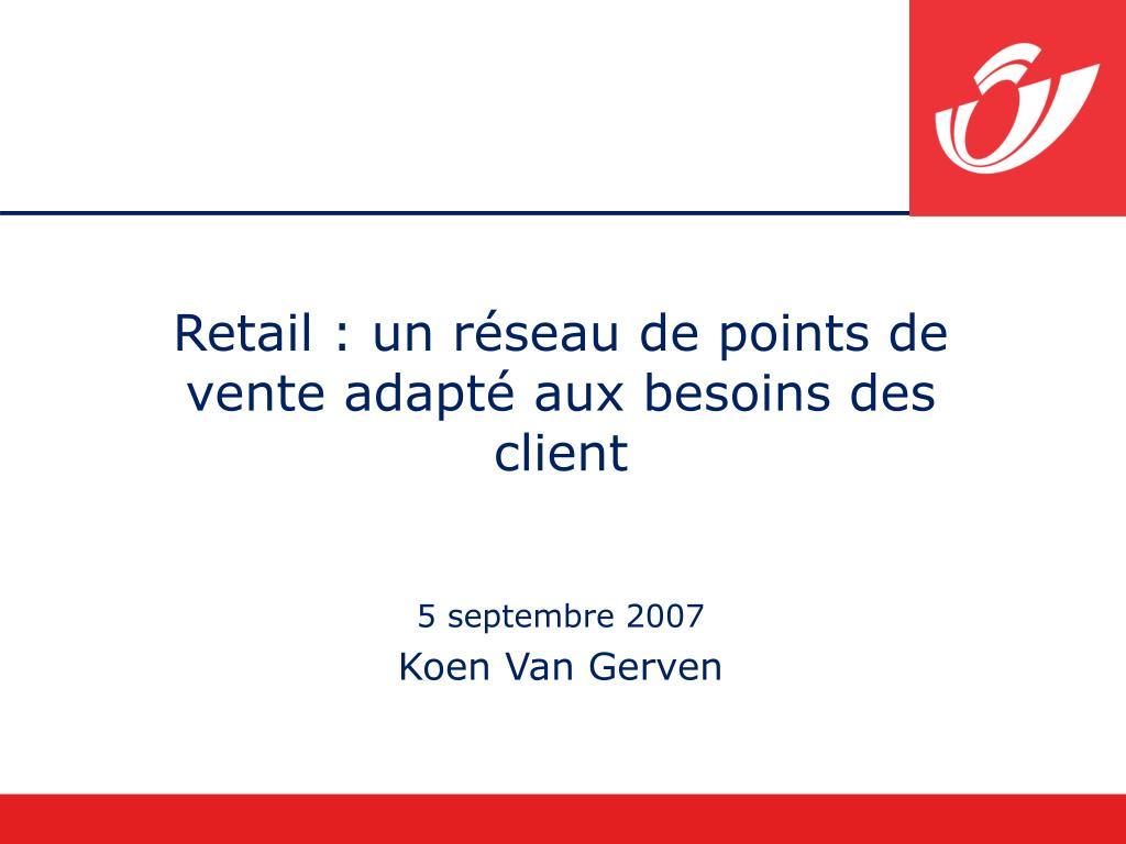 Retail : un réseau de points de vente adapté aux besoins des client