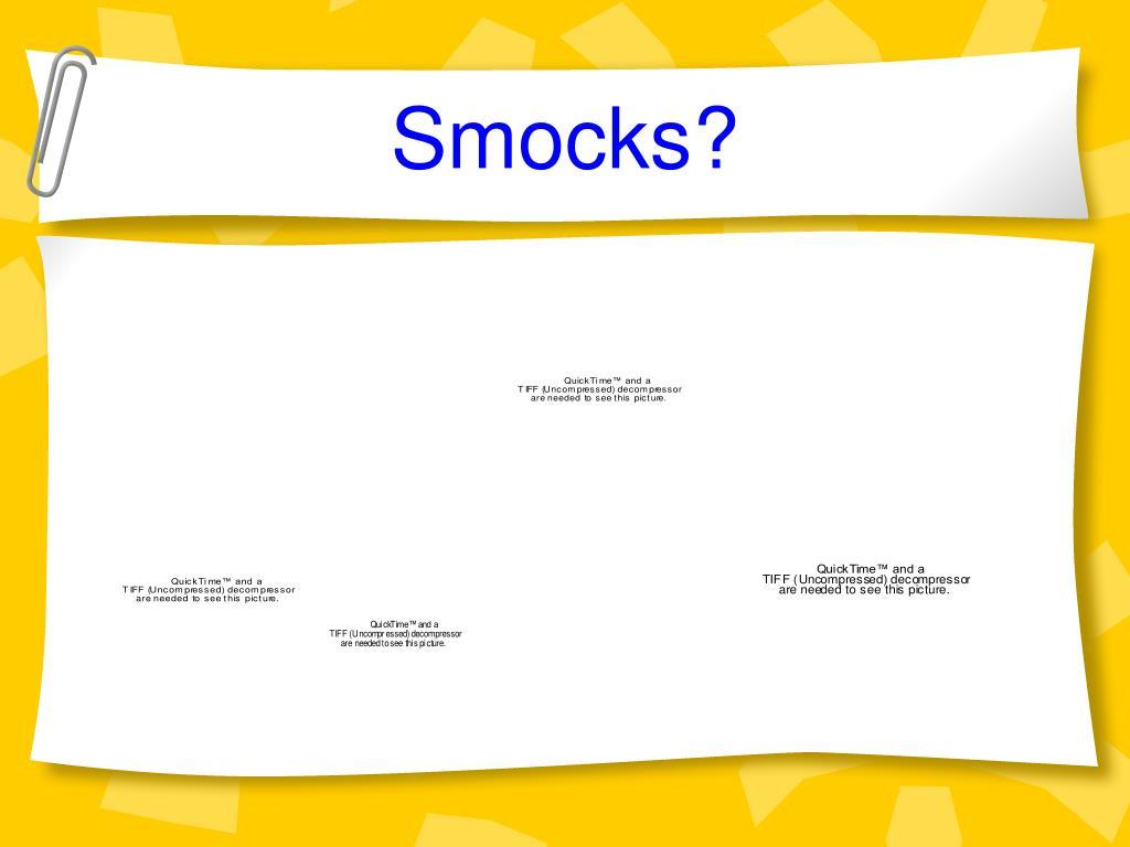 Smocks?