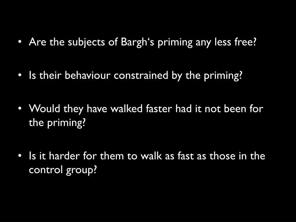 Are the subjects of Bargh's priming any less free?