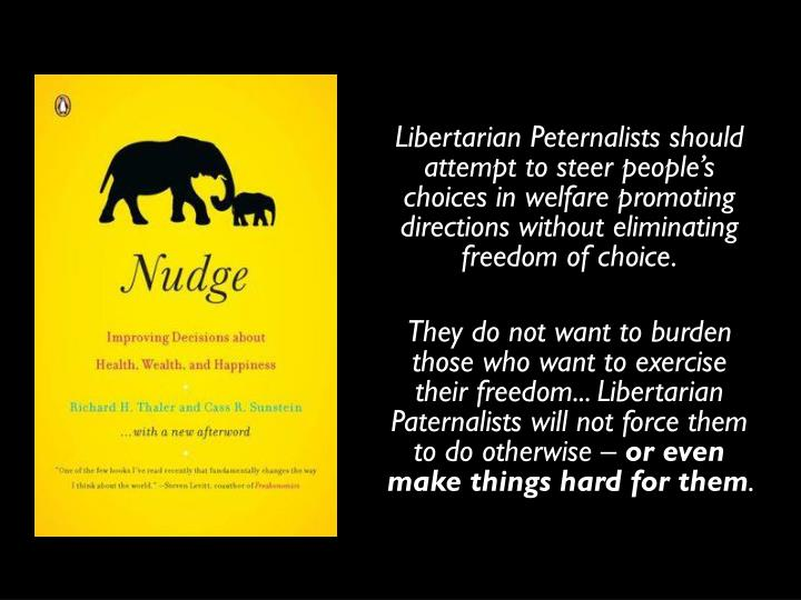 Libertarian Peternalists should attempt to steer people's choices in welfare promoting directions ...