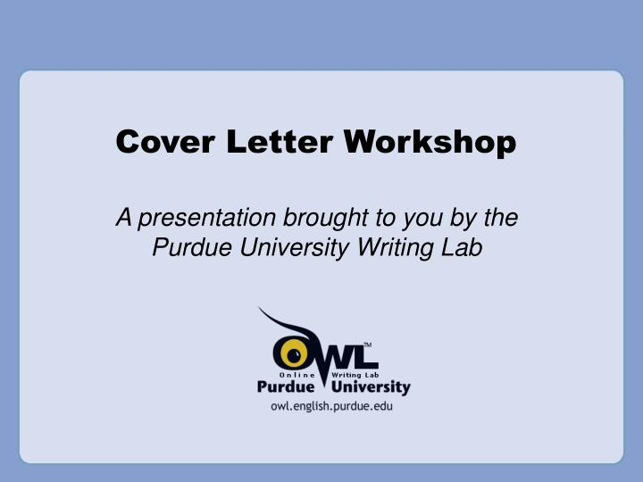 cover letter for workshop The student employment and career centre offers a series of free employment workshops for sait students and alumni in this workshop, you'll learn how to get an employer's attention and obtain an interview with self-marketing documents such as your resumé, cover letter, and reference list you'll also learn about.