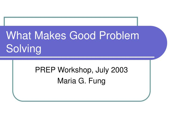 What makes good problem solving l.jpg