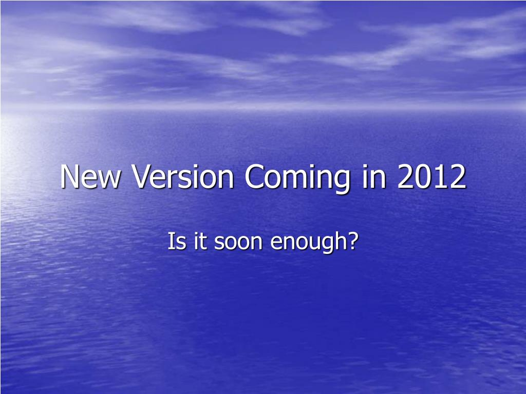 New Version Coming in 2012