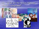 so what are the factors that can lead to a diagnosis