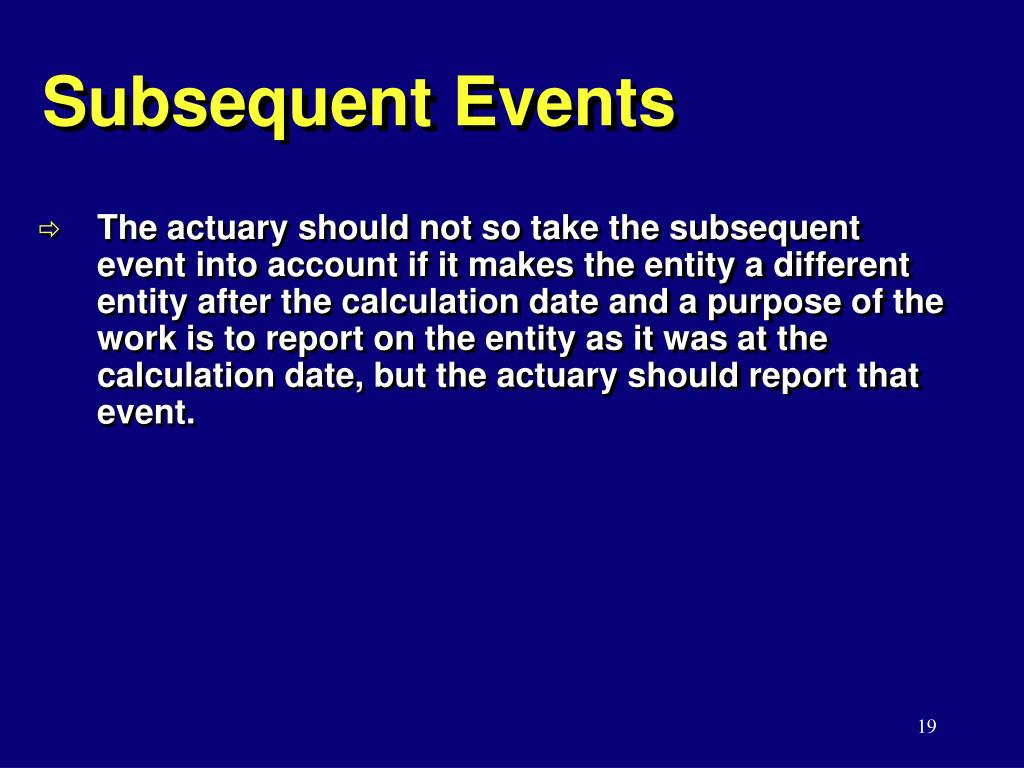 subsequent events Similar to balance sheets, business valuations are prepared as of a specific datesometimes a valuation's effective date is in the past, and events have occurred after the valuation date that would have impacted the company's value if investors knew (or could have known) about them beforehand.