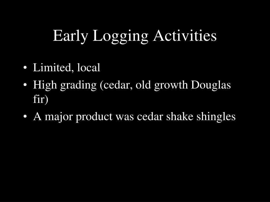 Early Logging Activities