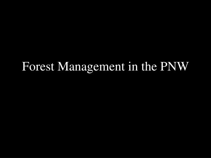 Forest management in the pnw l.jpg