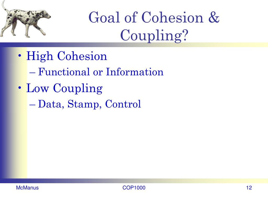 Goal of Cohesion & Coupling?