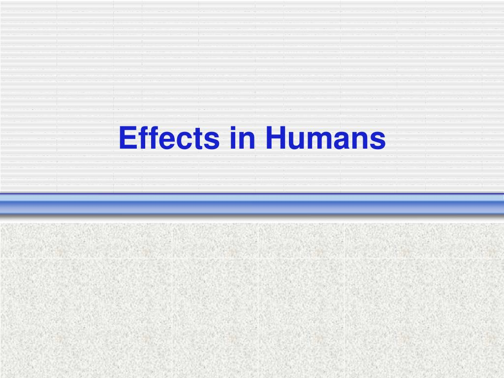 Effects in Humans