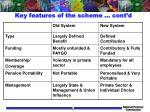 key features of the scheme cont d