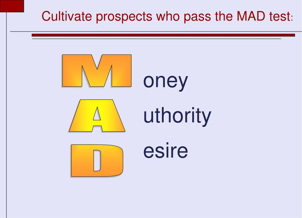 Cultivate prospects who pass the MAD test