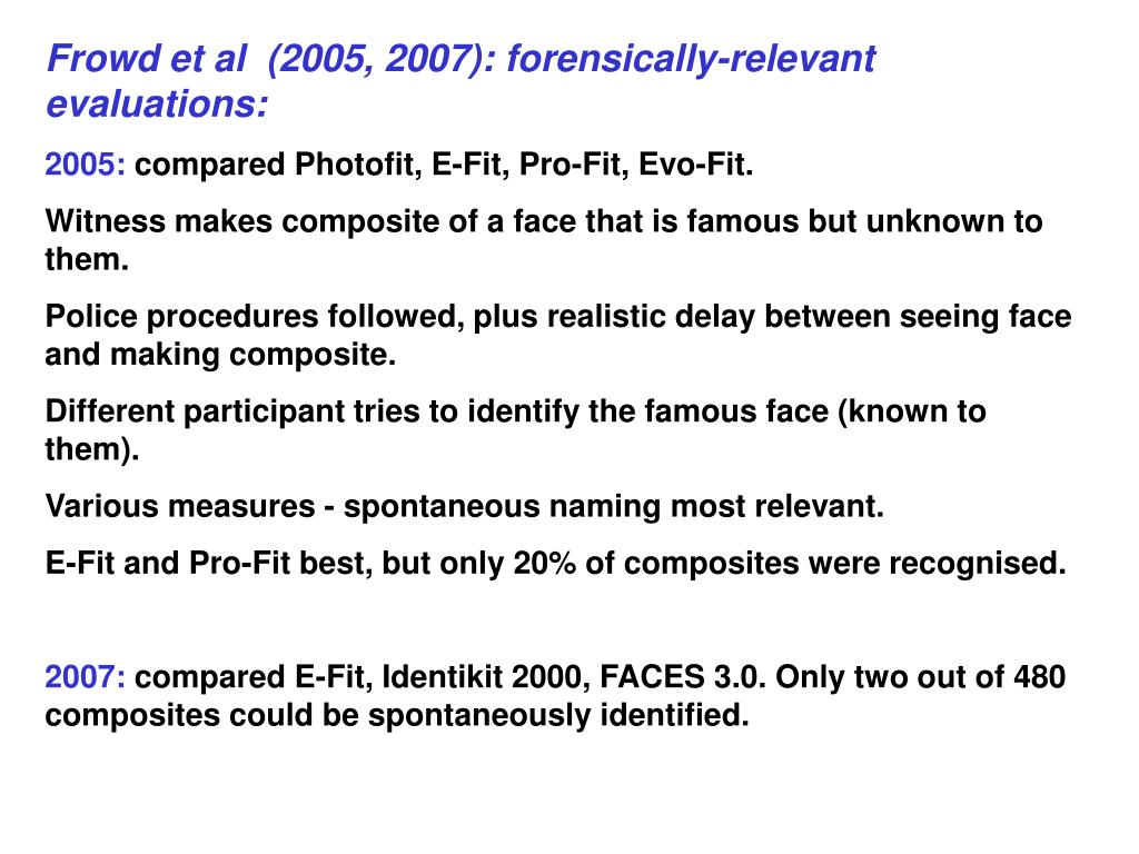 Frowd et al  (2005, 2007): forensically-relevant evaluations: