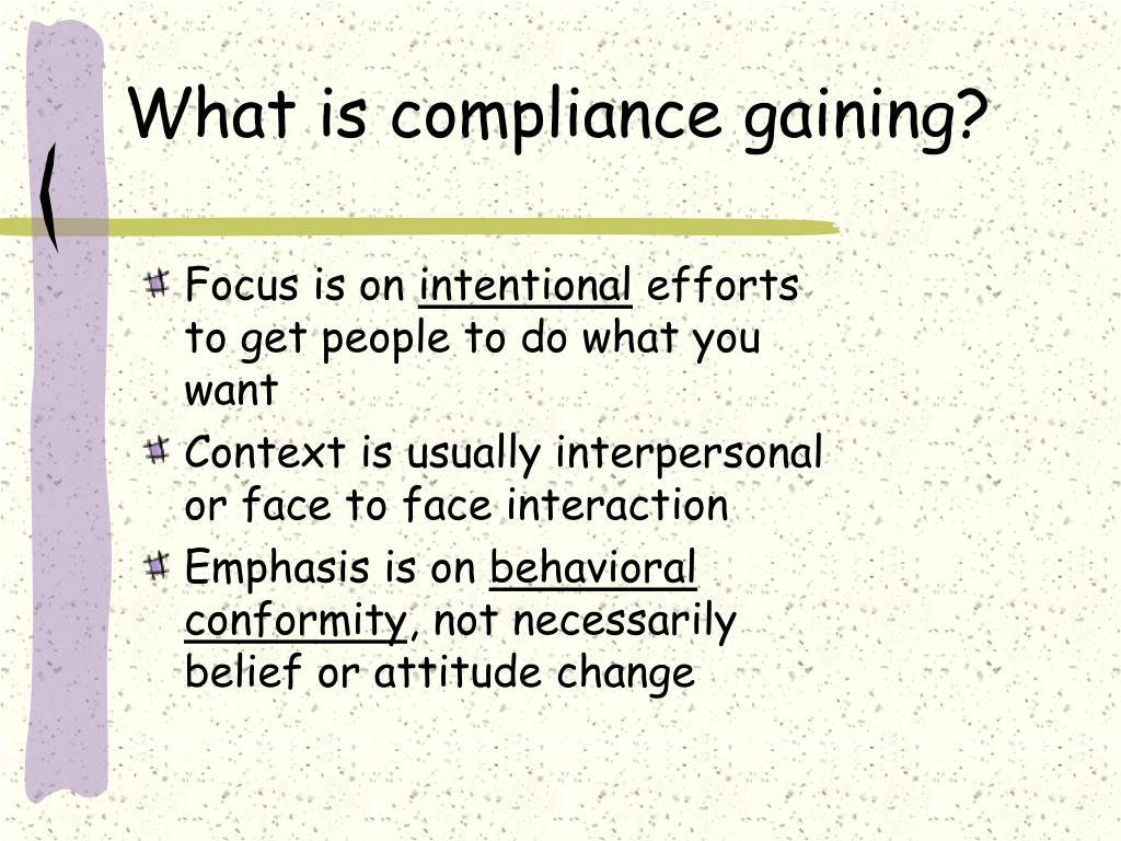 compliance gaining and its theories The sample approaches are based on case studies published in risk and quality journals suggested approaches presented by ashrm in its monograph different roles, same goal: risk and quality management partnering for patient safety (see resource list) and educational presentations made at various professional meetings.