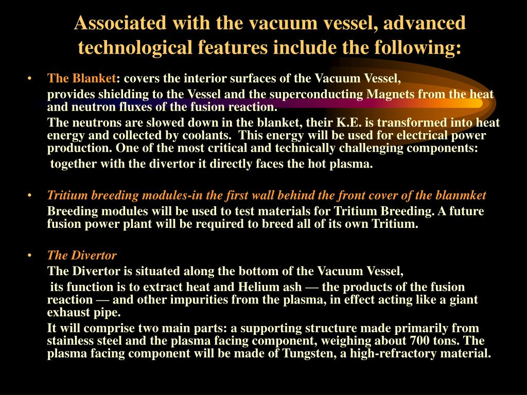Associated with the vacuum vessel, advanced technological features include the following:
