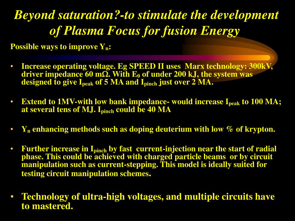 Beyond saturation?-to stimulate the development of Plasma Focus for fusion Energy