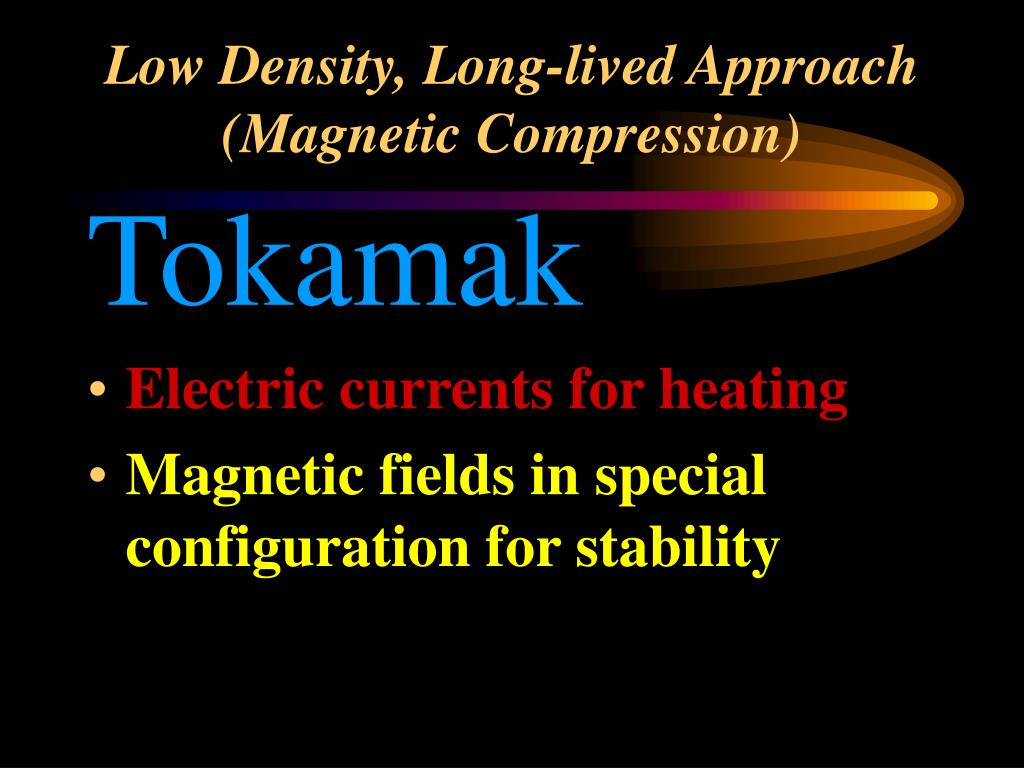 Low Density, Long-lived Approach (Magnetic Compression)