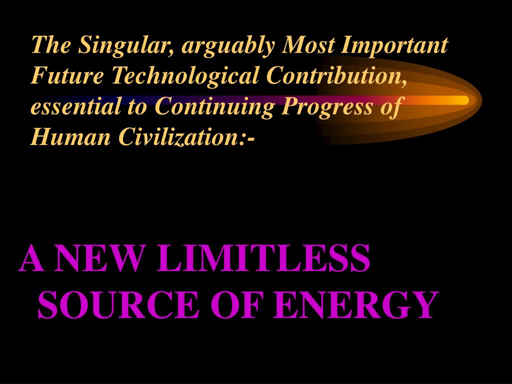 The Singular, arguably Most Important Future Technological Contribution, essential to Continuing Progress of