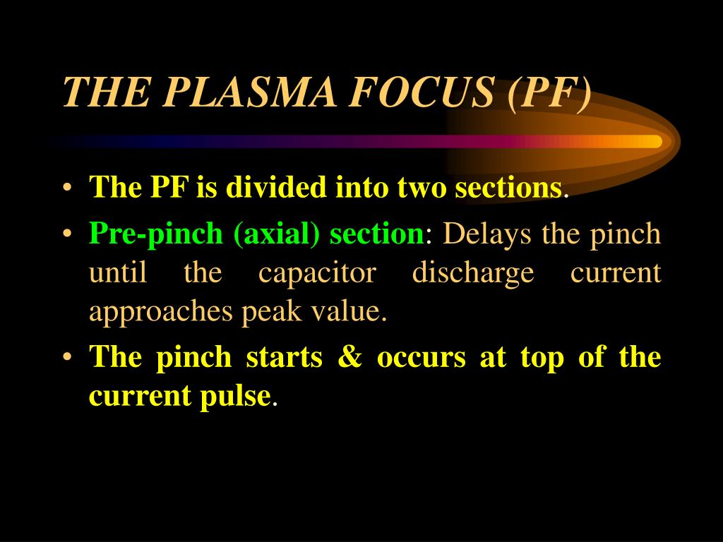 THE PLASMA FOCUS (PF)