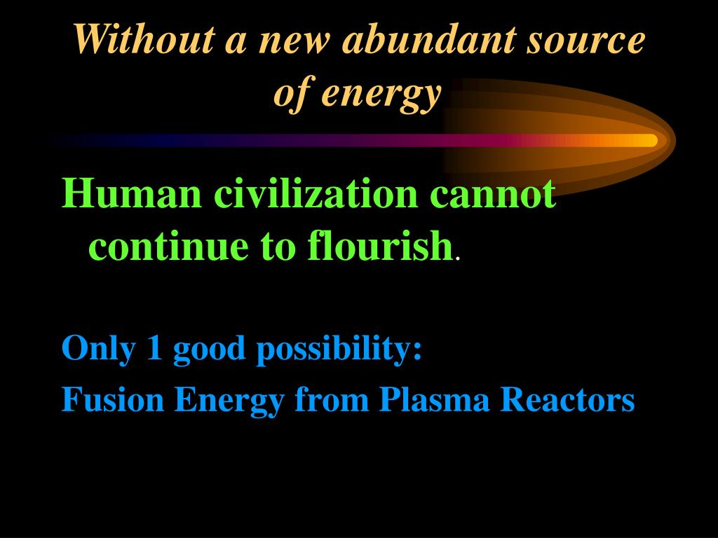 Without a new abundant source of energy