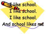 i like school i like school i like school and school likes me