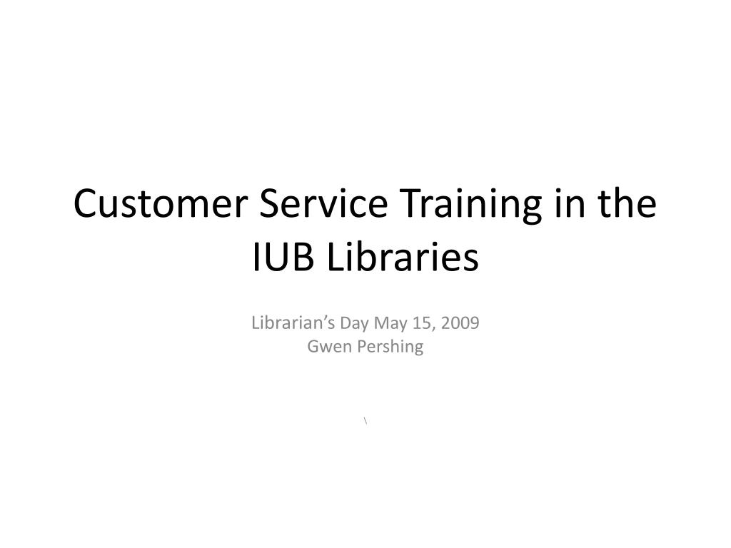 Customer Service Training in the IUB Libraries